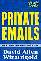 Good and Geeky Private Emails: How to use PGP - Step by Step Guides to Privacy