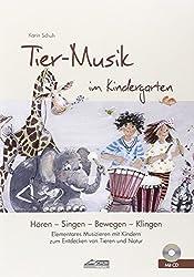 Tier-Musik im Kindergarten (inkl. CD): Elementares Musizieren mit Kindern zum Entdecken von Tieren und Natur (Hören - Singen - Bewegen - Klingen)