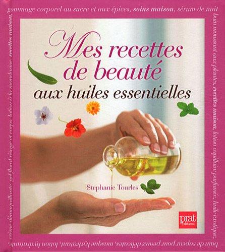 Mes recettes de beauté aux huiles essentielles par Stephanie Tourles