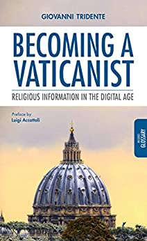 Becoming a Vaticanist: Religious Information in the Digital Age di [Tridente, Giovanni]