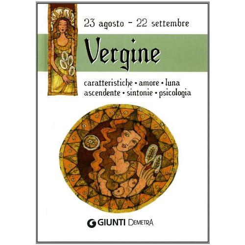 Vergine. Caratteristiche, Amore, Luna, Ascendente, Sintonie, Psicologia