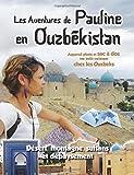 Les Aventures de Pauline en Ouzbékistan: Appareil photo et sac à dos, me voilà métèque ches les Ouzbeks. Déserts, montagnes, sultans et dépaysement