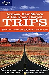 Arizona, New Mexico and the Grand Canyon Trips (Lonely Planet Trips: Arizona New Mexico & the Grand Canyon)