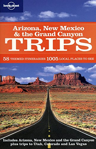 Arizona, New Mexico and the Grand Canyon Trips (Lonely Planet Regional Guide)