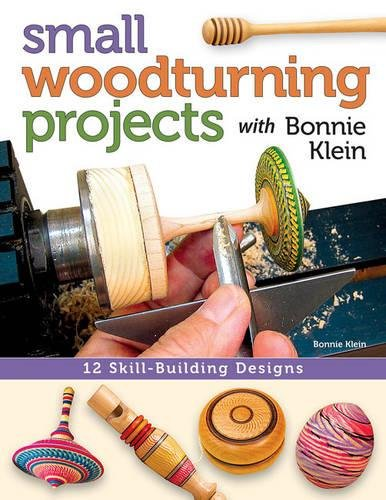 Small Woodturning Projects with Bonnie Klein: 12 Skill-building designs por Bonnie Klein