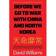 Before We Go to War With China And North Korea: The unmastered lessons of America's wars against Confucian Asia, from Pearl Harbor to the fall of Saigon.