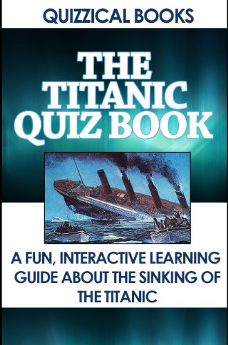 The Titanic Quiz Book: A Fun, Interactive Learning Guide About the Sinking of the Titanic (Quizzical Books Book 1) (English Edition)