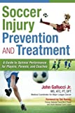 Soccer Injury Prevention and Treatment: A Guide to Optimal Performance for Players, Parents, and Coaches by John Gallucci Jr. MS ATC PT DPT (2014-05-05)