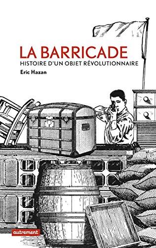 La Barricade: Histoire d'un objet révolutionnaire