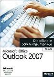 Microsoft Office Outlook 2007 - Die offizielle Schulungsunterlage (77-604)
