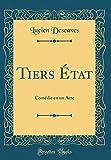 Telecharger Livres Tiers Etat Comedie En Un Acte Classic Reprint (PDF,EPUB,MOBI) gratuits en Francaise
