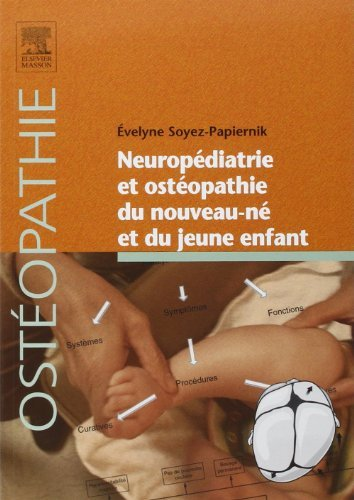 Neuropédiatrie et ostéopathie du nouveau-né et du jeune enfant: Indications en neuropédiatrie de Évelyne Soyez-Papiernik (1 octobre 2014) Broché