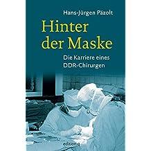 Hinter der Maske: Die Karriere eines DDR-Chirurgen