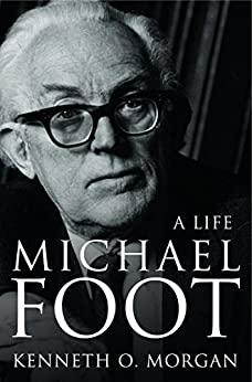 Michael Foot: A Life (Text Only) by [Morgan, Kenneth O.]