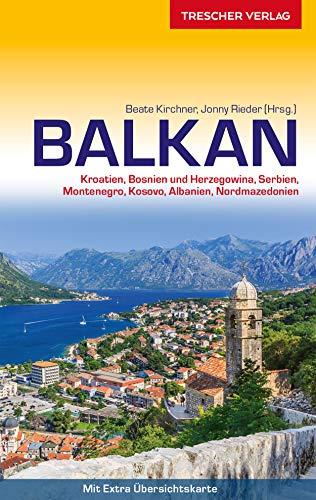 Reiseführer Balkan: Kroatien, Bosnien und Herzegowina, Serbien, Montenegro, Kosovo, Albanien, Nordmazedonien (Trescher-Reihe Reisen)
