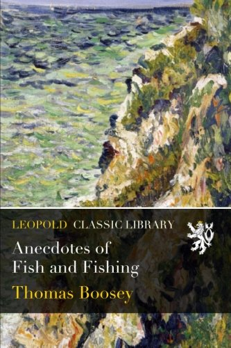 Anecdotes of Fish and Fishing por Thomas Boosey