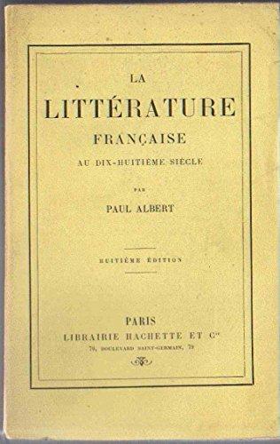 La Littrature franaise au dix-huitime sicle, par Paul Albert