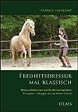 Freiheitsdressur mal klassisch: Dressurlektionen am Boden entwickeln. Prinzipien · Übungen bis zur Hohen Schule (Documenta Hippologica)