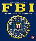 FBI: Ein Jahrhundert Verbrecherjagd