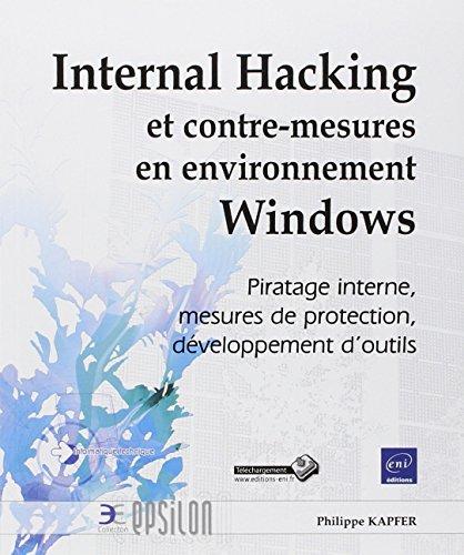 Internal Hacking et contre-mesures en environnement Windows - Piratage interne, mesures de protection, développement d'outils par Philippe KAPFER