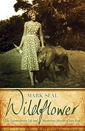 Wildflower: The Extraordinary Life and Mysterious Murder of Joan Root by Mark Seal (2011-03-31)