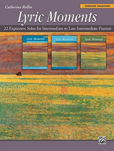 Lyric Moments -- Complete Collection: 22 Expressive Solos for Intermediate to Late Intermediate Pianists por Catherine Rollin