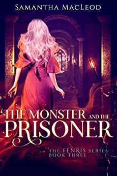 The Monster and the Prisoner (The Fenris Series Book 3) by [MacLeod, Samantha]