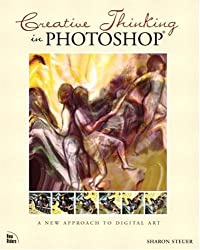 Creative Thinking in Photoshop: A New Approach to Digital Art (Voices)