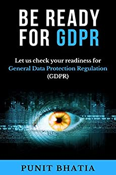 Be Ready for GDPR: Let us check your readiness for General Data Protection Regulation (GDPR) by [Bhatia, Punit]
