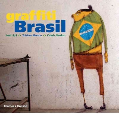 [(Graffiti Brasil)] [ By (author) Tristan Manco, By (author) Caleb Neelon, By (author) Lost Art ] [November, 2005]