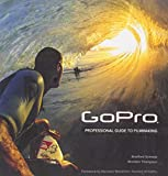 The GoPro Guide to Wearable Video: Professional Guide to Filmmaking [covers the HERO4 and all GoPro cameras]