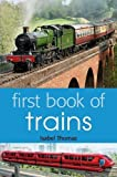 First Book of Trains: Written by Isabel Thomas, 2013 Edition, Publisher: A&C Black Childrens & Educational [Paperback]