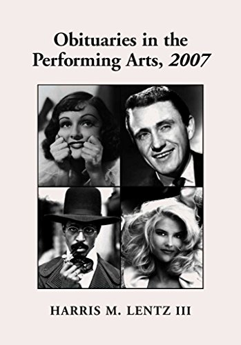 [Obituaries in the Performing Arts 2007: Film, Television, Radio, Theatre, Dance, Music, Cartoons and Pop Culture] (By: Harris M. Lentz) [published: September, 2008]