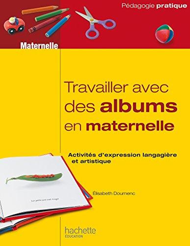 Travailler avec des albums en maternelle: Activités d'expression langagière et artistique par  Elisabeth Doumenc