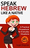 Speak Hebrew like a Native (with MP3 Audio Files): A Practical Phrasebook for Everyday Situations (Learn Hebrew 1) (English Edition)