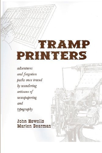 Tramp Printers: Adventures and forgotten paths once traced by wandering artisans of newspapering and typography by Howells, John, Dearman, Marion (2006) Paperback