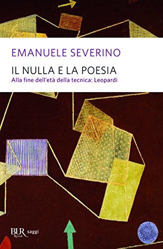 Il nulla e la poesia. Alla fine dell'età della tecnica: Leopardi (Saggi) por Emanuele Severino