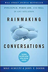 Rainmaking Conversations: Influence, Persuade, and Sell in Any Situation by Mike Schultz (2011-03-29)
