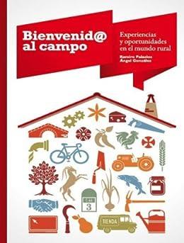 Bienvenid@ al campo - Experiencias y oportunidades en el medio rural de [Cuesta, Ramiro Palacios, Angel González Alvarez]
