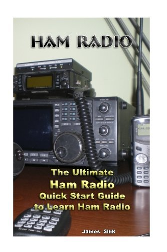 Ham Radio: The Ultimate Ham Radio Quick Start Guide to Learn Ham Radio: (Survival, Communication, Self Reliance, Ham Radio, Dummy Load Ham Radio) (Ham Radio License Study Guide, Home Ham Radio) by James Sink (2016-11-06)
