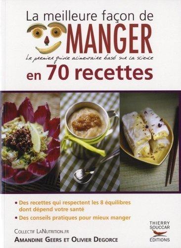 La meilleure faon de manger en 70 recettes de Collectif Lanutrition.fr (2009) Broch