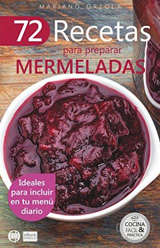 72 RECETAS PARA PREPARAR MERMELADAS: Ideales para incluir en tu menú diario (Colección Cocina Fácil & Práctica nº 26)