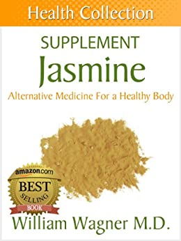 The Jasmine Supplement: Alternative Medicine for a Healthy Body (Health Collection) (English Edition) par [Wagner M.D., William]
