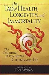 The Tao of Health, Longevity and Immortality: The Teachings of Immortals Chung and Lu by Eva Wong (2000-12-31)