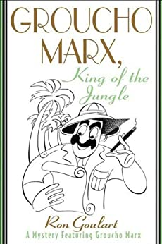 Groucho Marx, King of the Jungle: A Mystery Featuring Groucho Marx (Mysteries Featuring Groucho Marx Book 6) (English Edition) di [Goulart, Ron]