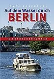 Auf dem Wasser durch Berlin: 12 Entdeckertouren