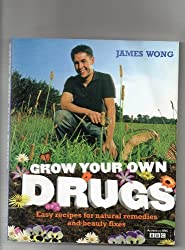 Grow Your Own Drugs: Easy recipes for natural remedies and beauty fixes by James Wong (2009-09-23)