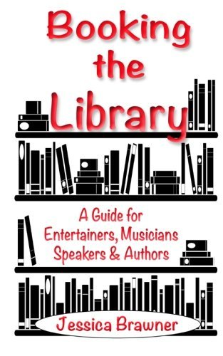 Booking the Library: A Guide for Entertainers, Musicians, Speakers and Authors by Jessica Brawner (2015-02-12)