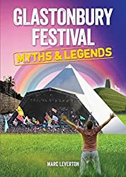 Glastonbury Festival Myths and Legends by Marc Leverton (2013-04-29)