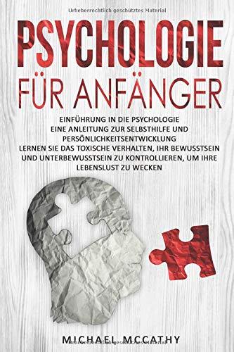 Psychologie für Anfänger: Einführung in die Psychologie - Persönlichkeitsentwicklung, toxisches Verhalten, Bewusstsein und Unterbewusstsein, Selbsthilfe, Lebenseinstellung